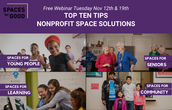 Free Webinar - Top Ten Tips: Nonprofit Space Solutions, sponsored by Spaces for Good